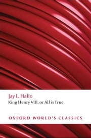 The Oxford Shakespeare: King Henry VIII - or All is True ebook by William Shakespeare,Jay L. Halio
