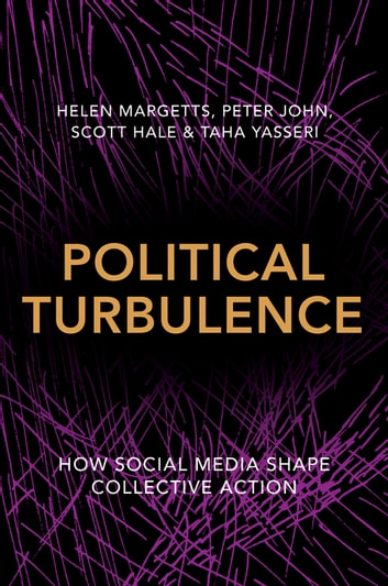 Political Turbulence - How Social Media Shape Collective Action ebook by Helen Margetts,Peter John,Scott Hale,Taha Yasseri