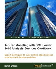 Tabular Modeling with SQL Server 2016 Analysis Services Cookbook ebook by Derek Wilson