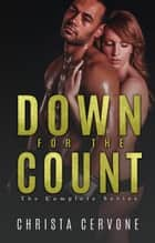 Down For The Count: The Complete Series ebook by Christa Cervone