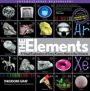 Elements - A Visual Exploration of Every Known Atom in the Universe ebook by Theodore Gray,Nick Mann