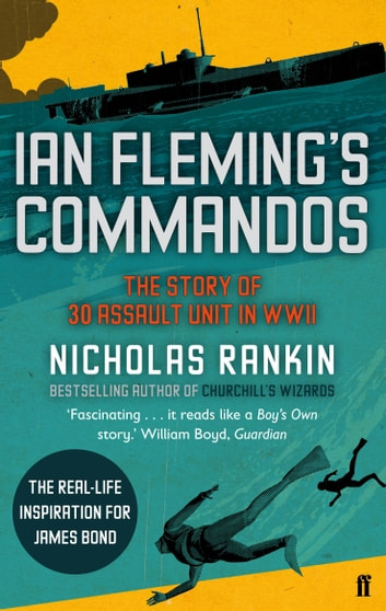Ian Fleming's Commandos - The Story of 30 Assault Unit in WWII ebook by Nicholas Rankin