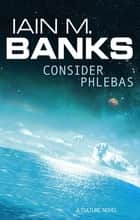 Consider Phlebas - A Culture Novel ebook by