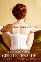 The Other Side of Ruth: A Lesbian Novel ebook by Giselle Renarde