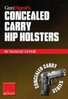 Gun Digest's Concealed Carry Hip Holsters eShort ebook by Massad Ayoob