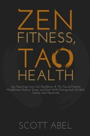 Zen Fitness, Tao Health ebook by Scott Abel