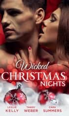 Wicked Christmas Nights: It Happened One Christmas (The Wrong Bed, Book 50) / Sex, Lies and Mistletoe (Undercover Operatives, Book 1) / Sexy Silent Nights (Forbidden Fantasies, Book 26) ebook by Leslie Kelly, Tawny Weber, Cara Summers