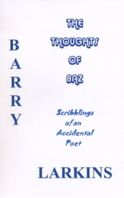 Thoughts Of Baz Scribblings of an Accidental Poet ebook by Barry Larkins