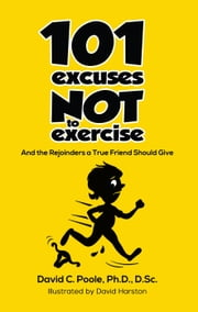 101 Excuses Not to Exercise - And the Rejoinders a True Friend Should Give ebook by David C.Poole,Ph.D.,D.Sc.