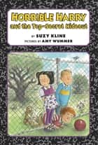 Horrible Harry and the Top-Secret Hideout ebook by Suzy Kline,Amy Wummer