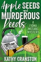 Apple Seeds and Murderous Deeds - Fiona McCabe Mysteries, #1 ebook by Kathy Cranston