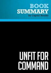 Summary of Unfit For Command: Swift Boat Veterans Speak Out Against John Kerry - John E. O'Neil and Jerome R. Corsi ebook by Capitol Reader