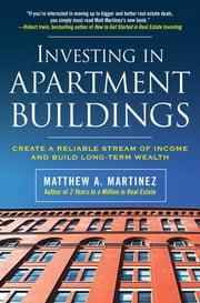 Investing in Apartment Buildings: Create a Reliable Stream of Income and Build Long-Term Wealth ebook by Matthew A. Martinez
