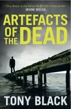 Artefacts of the Dead ebook by Tony Black