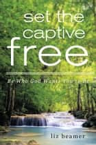 Set the Captive Free ebook by Liz Beamer