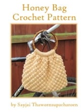 Honey Bag Crochet Pattern ebook by Sayjai Thawornsupacharoen