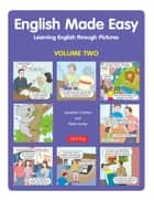 English Made Easy Volume Two - Learning English through Pictures ebook by Jonathan Crichton, Pieter Koster