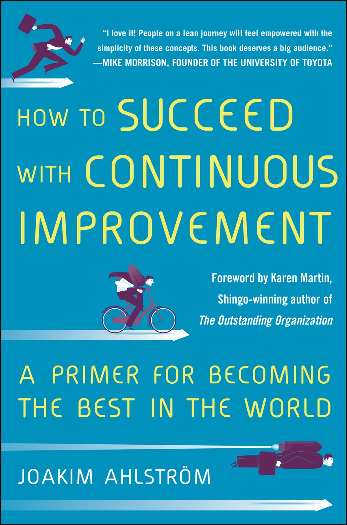 How to Succeed with Continuous Improvement: A Primer for Becoming the Best  in the World eBook by Joakim Ahlstrom - 9780071835244 | Rakuten Kobo