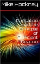 Causation and the Principle of Sufficient Reason ebook by Mike Hockney