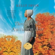 Through the Autumn Air Audiolibro by Kelly Irvin