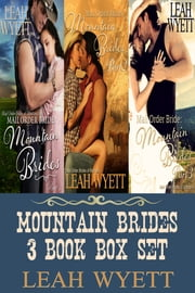 Mountain Brides 3 Book Box Set: Mail Order Brides Of Montana ebook by Leah Wyett
