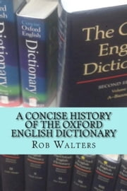 A Concise History of the Oxford English Dictionary ebook by Rob Walters