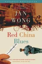 Red China Blues (reissue) - My Long March from Mao to Now eBook by Jan Wong