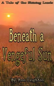 Beneath a Vengeful Sun ebook by Ron Leighton