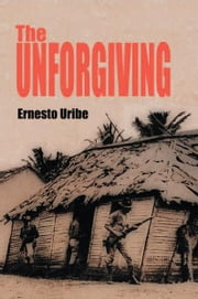 The Unforgiving ebook by Ernesto Uribe