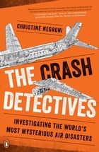 The Crash Detectives ebook by Christine Negroni
