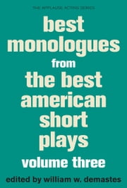 Best Monologues from The Best American Short Plays, Volume Three ebook by William W. Demastes