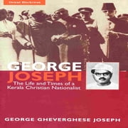 George Joseph - The Life and Times of a Kerala Christian Nationalist ebook by GEORGE GHEVERGHESE JOSEPH