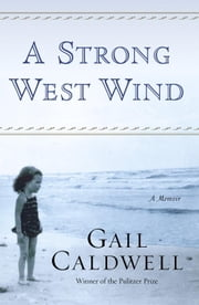 A Strong West Wind - A Memoir ebook by Gail Caldwell
