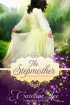 The Stepmother: Everland Ever After - Everland Ever After, #4 ebook by Caroline Lee