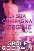La sua compagna vergine - Programma Spose Interstellari eBook by