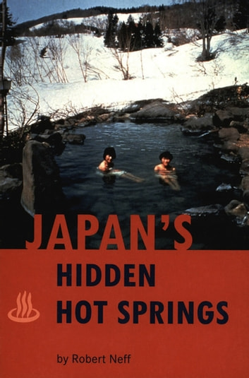 Japan's Hidden Hot Springs ebook by Robert Neff