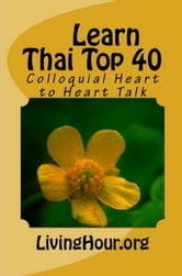 Learn Thai Top 40: Heart to Heart Talk (with Thai Script) ebook by LivingHour.org