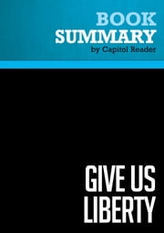 Summary of Give Us Liberty: A Tea Party Manifesto - Dick Armey and Matt Kibbe ebook by Capitol Reader