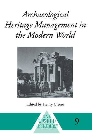 Archaeological Heritage Management in the Modern World ebook by