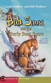Bub, Snow, and the Burly Bear Scare ebook by Bill Wallace,Carol Wallace,John Steven Gurney