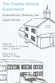 The Charter School Experiment - Expectations, Evidence, and Implications ebook by Christopher A. Lubienski,Peter C. Weitzel,Jeffrey R. Henig