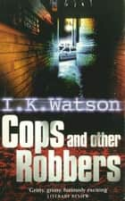 Cops and Other Robbers ebook by I. K. Watson