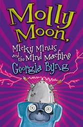 Molly Moon, Micky Minus and the Mind Machine ebook by Georgia Byng