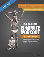 Lieut. J.P. Muller's 15-Minute Workout, A Step-By-Step Guide: First Week ebook by Jorgen Peter Muller