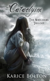 The Watchers Trilogy: Cataclysm ebook by Karice Bolton