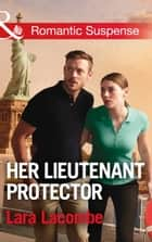 Her Lieutenant Protector (Mills & Boon Romantic Suspense) (Doctors in Danger, Book 3) ebook by Lara Lacombe