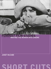 Feminist Film Studies - Writing the Woman into Cinema ebook by Janet McCabe
