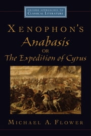 Xenophon's Anabasis, or The Expedition of Cyrus ebook by Michael A. Flower