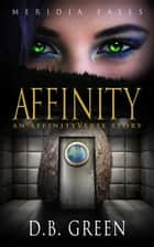 Affinity - An AffinityVerse Story ebook by D.B. Green