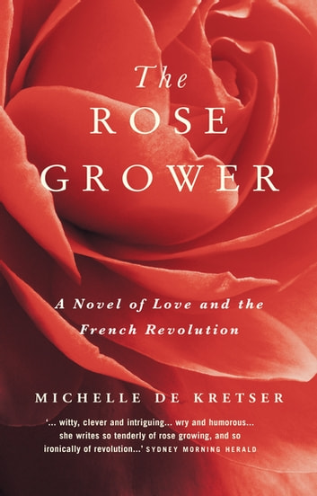 The Rose Grower ebook by Michelle de Kretser